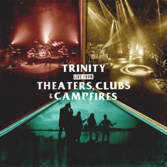 Trinity live from theaters, clubs, campfires